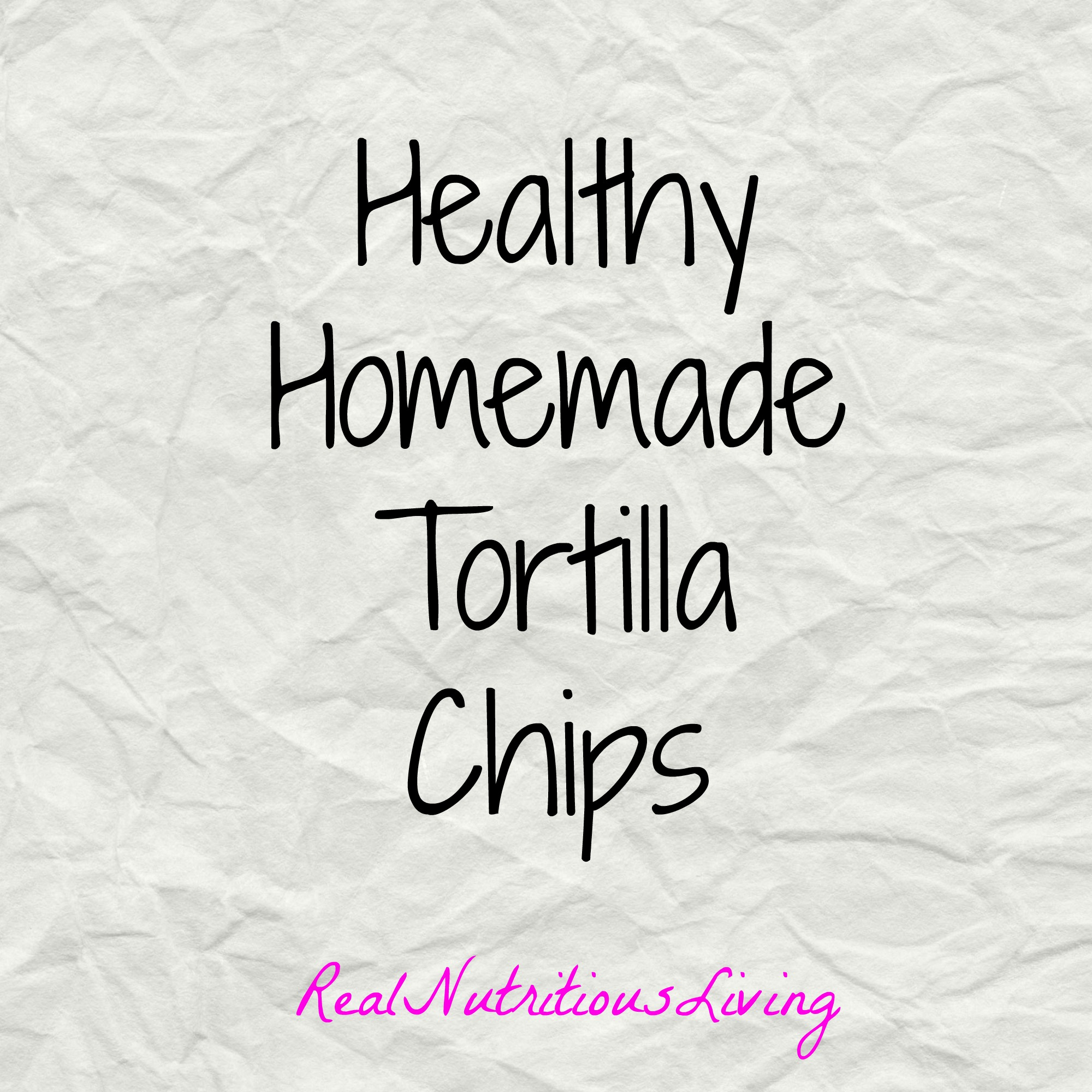 Healthy Homemade Tortilla Chips