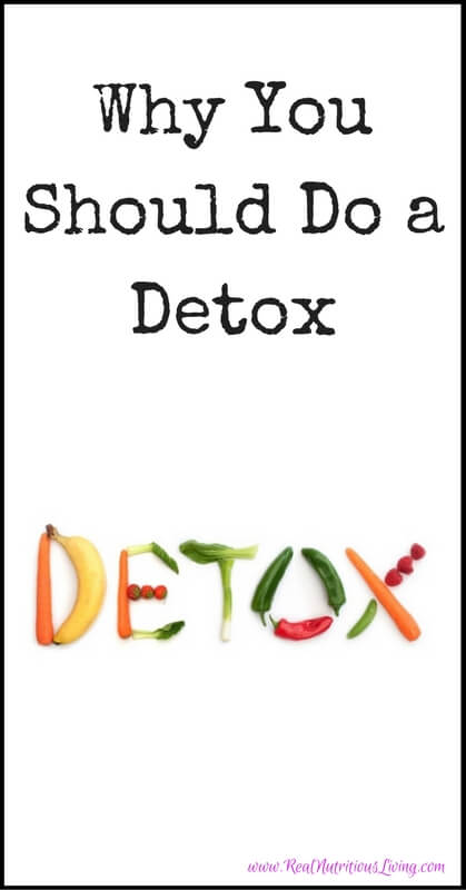 Why You Should Do a Detox // realnutritiousliving.com