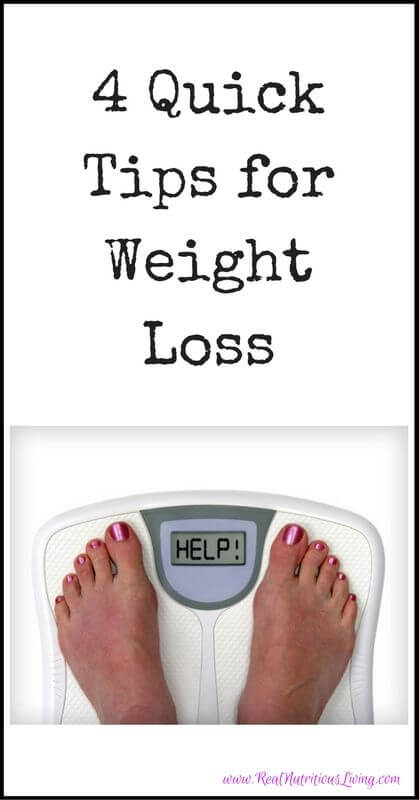 4 Quick Tips for Weight Loss // realnutritiousliving.com