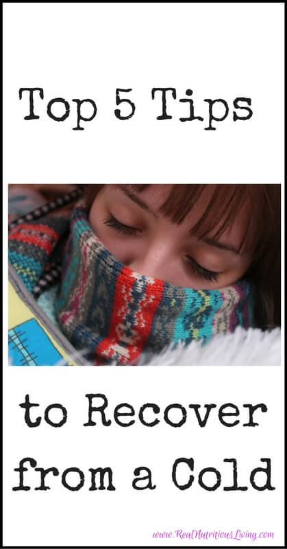 Top 5 Tips to Recover from a Cold // realnutritiousliving.com