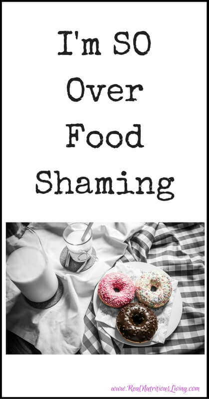 I'm SO Over Food Shaming // realnutritiousliving.com