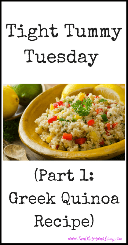 Tight Tummy Tuesday (Part 1: Greek Quinoa Recipe) // realnutritiousliving.com