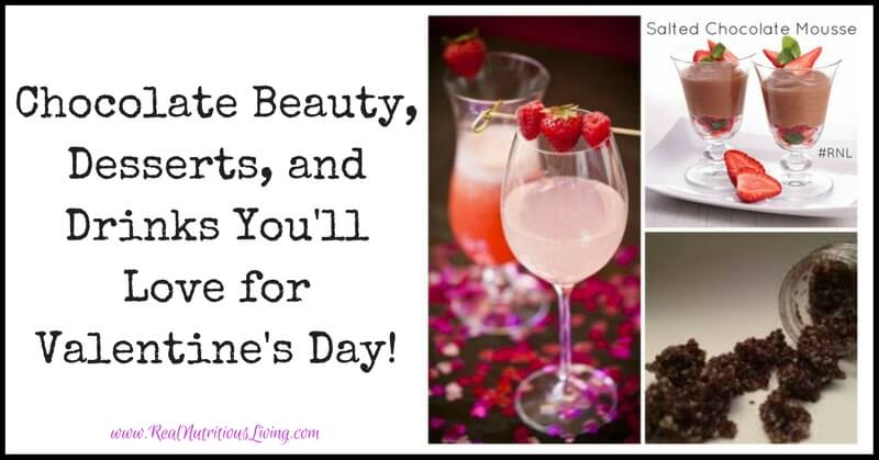 Chocolate Beauty, Desserts and Drinks You'll Love for Valentine's Day! // realnutritiousliving.com