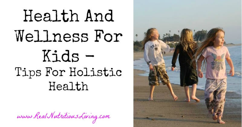 Health and Wellness for Kids – Tips for Holistic Health