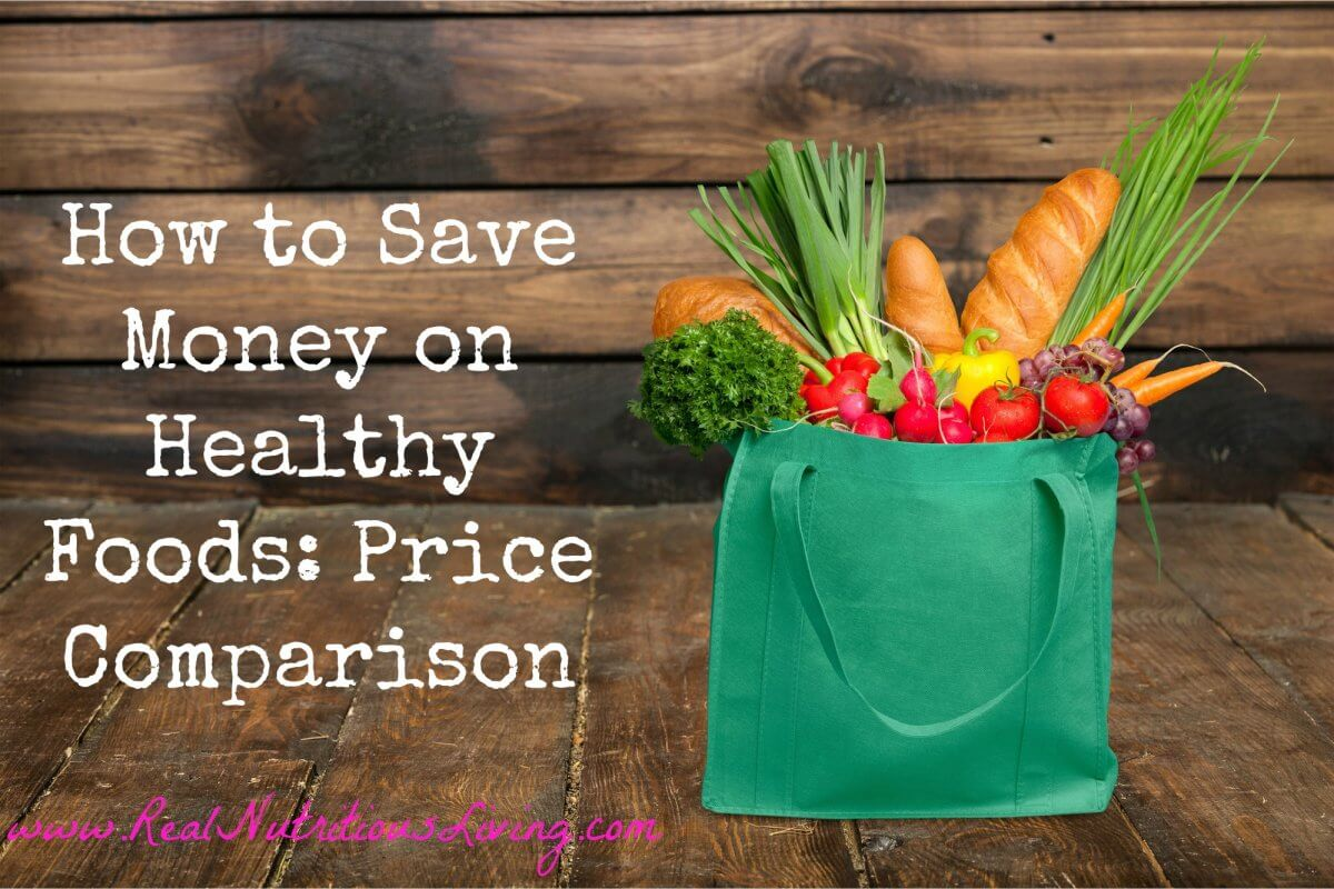 How to Save Money on Healthy Foods: Price Comparison