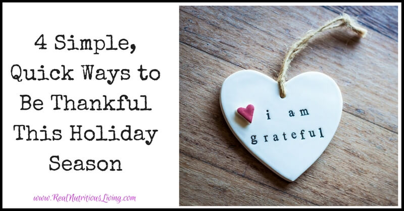 4 Simple, Quick Ways to Be Thankful This Holiday Season // realnutritiousliving.com