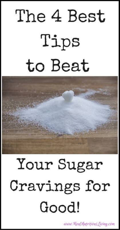 The 4 Best Tips to Beat Your Sugar Cravings for Good! // realnutritiousliving.com