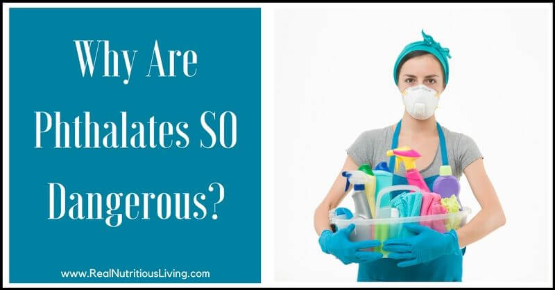 Why Are Phthalates SO Dangerous? // realnutritiousliving.com