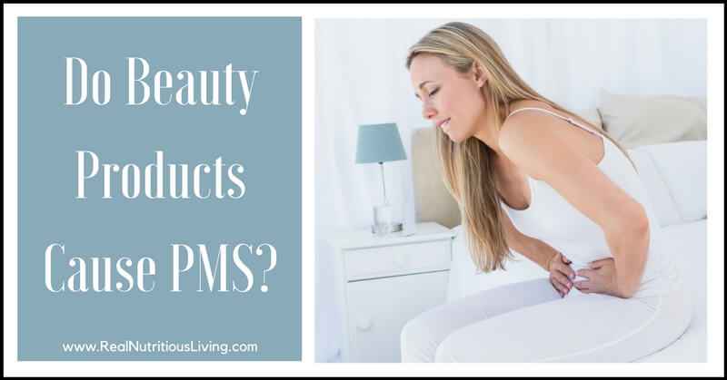 Do Beauty Products Cause PMS? // realnutritiousliving.com