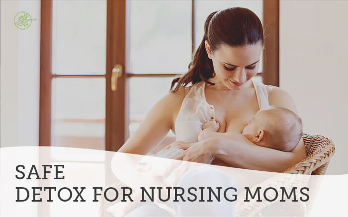 Safe Detox for Nursing Moms