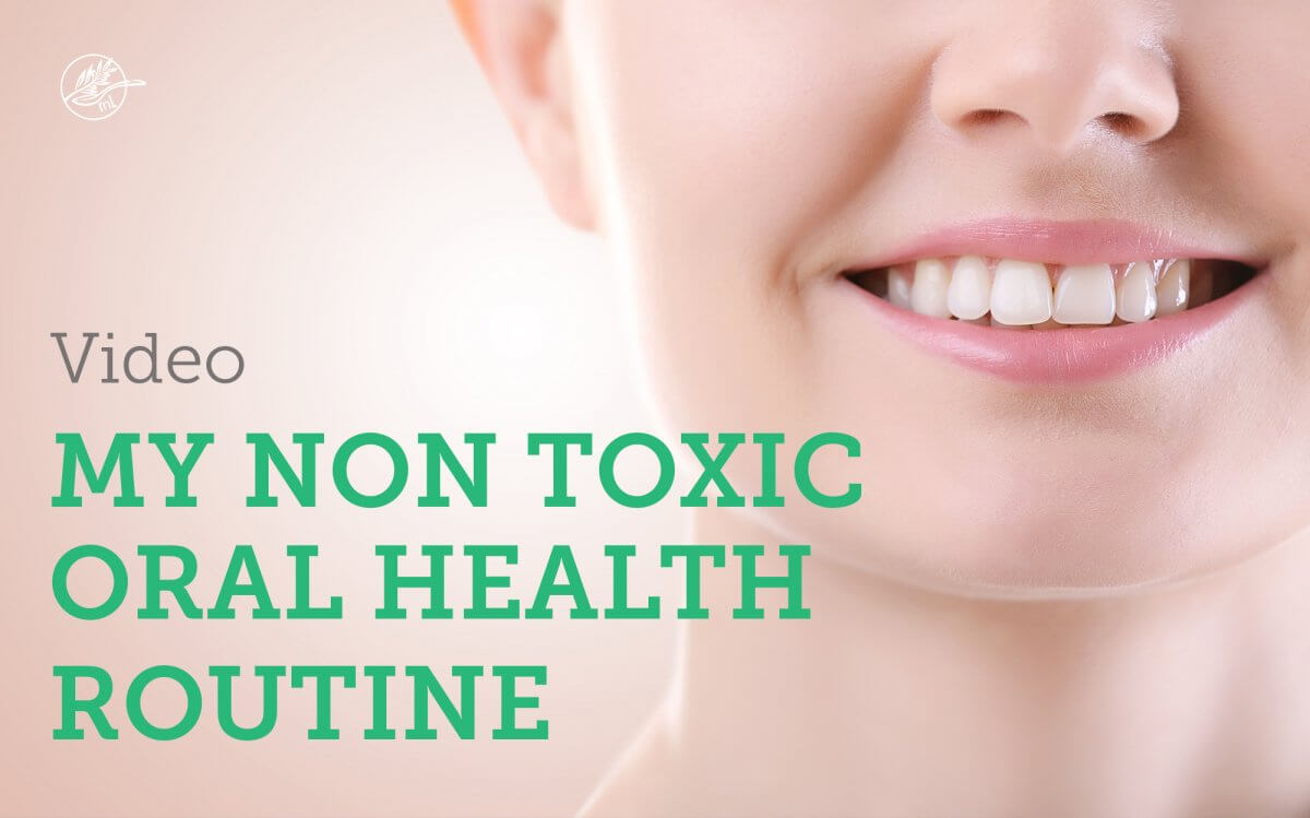 My Non Toxic Oral Health Routine (with video)
